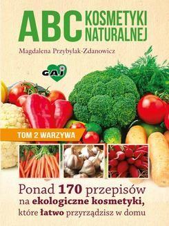 Chomikuj, ebook online ABC kosmetyki naturalnej. Tom 2 warzywa. Magdalena Przybylak-Zdanowicz