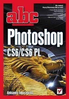 Chomikuj, pobierz ebook online ABC Photoshop CS6/CS6 PL. Aleksandra Tomaszewska