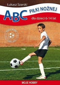 Chomikuj, ebook online ABC piłki nożnej dla dzieci 6–14 lat. Łukasz Szarski