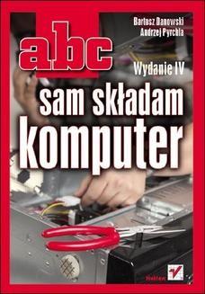 Chomikuj, ebook online ABC sam składam komputer. Wydanie IV. Bartosz Danowski
