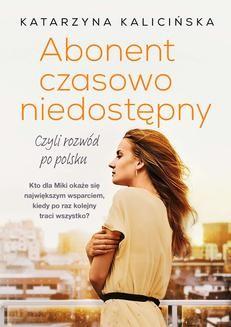 Chomikuj, ebook online Abonent czasowo niedostępny, czyli rozwód po polsku. Katarzyna Kalicińska