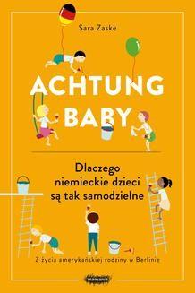 Chomikuj, ebook online Achtung baby. Dlaczego niemieckie dzieci są tak samodzielne. Sara Zaske