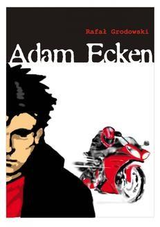 Chomikuj, ebook online Adam Ecken. Rafał Grodowski
