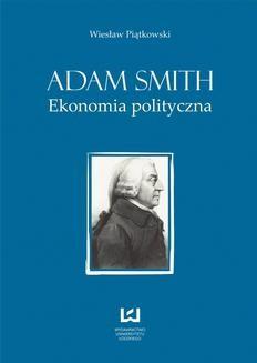 Chomikuj, ebook online Adam Smith. Ekonomia polityczna. Wiesław Piątkowski