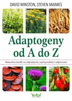 Chomikuj, ebook online Adaptogeny od A do Z. Naturalny sposób na odprężenie, wytrzymałość i odporność. David Winston