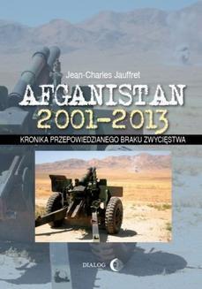 Chomikuj, ebook online Afganistan 2001-2013. Kronika przepowiedzianego braku zwycięstwa. Jean-Charles Jauffret