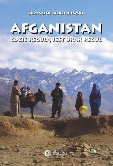 Chomikuj, ebook online Afganistan gdzie regułą jest brak reguł. Krzysztof Korzeniewski