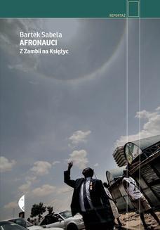 Chomikuj, ebook online Afronauci. Z Zambii na Księżyc. Bartek Sabela