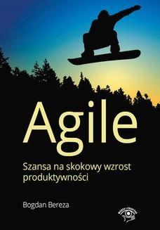 Chomikuj, ebook online Agile. Szansa na skokowy wzrost produktywności. Bogdan Bereza
