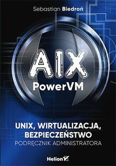 Chomikuj, ebook online AIX, PowerVM – UNIX, wirtualizacja, bezpieczeństwo. Podręcznik administratora. Sebastian Biedroń