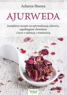 Chomikuj, ebook online Ajurweda – kompletna recepta na optymalizację zdrowia, zapobieganie chorobom i życie z radością i witalnością. Acharya Shunya