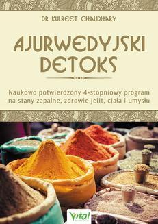 Chomikuj, pobierz ebook online Ajurwedyjski detoks. Naukowo potwierdzony 4-stopniowy program na stany zapalne, zdrowie jelit, ciała i umysłu. Kulreet Chaudhary