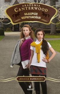 Chomikuj, ebook online Akademia Canterwood Tom 5: Najlepsze nieprzyjaciółki. Jessica Burkhart
