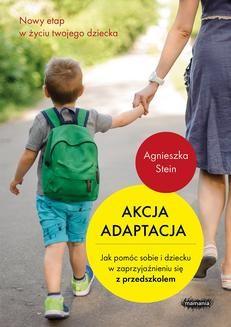Chomikuj, ebook online Akcja adaptacja. Jak pomóc dziecku i sobie w zaprzyjaźnieniu się z przedszkolem. Agnieszka Stein