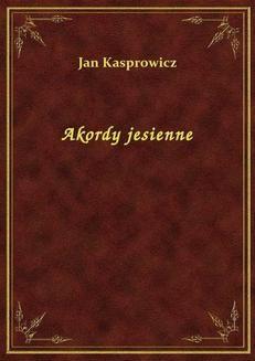Chomikuj, ebook online Akordy jesienne. Jan Kasprowicz