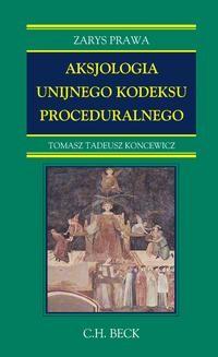 Chomikuj, ebook online Aksjologia unijnego kodeksu proceduralnego. Tomasz Tadeusz Koncewicz