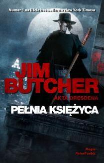 Chomikuj, ebook online Akta Dresdena: Pełnia księżyca. Jim Butcher