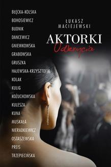 Chomikuj, ebook online Aktorki. Łukasz Maciejewski