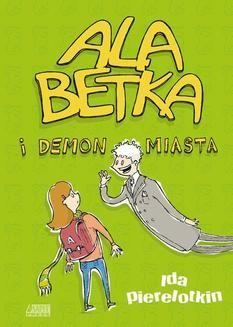 Chomikuj, ebook online Ala Betka i demon miasta. Ida Pierelotkin