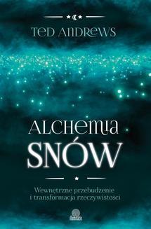 Chomikuj, ebook online Alchemia snów. Wewnętrzne przebudzenie i transformacja rzeczywistości. Ted Andrews