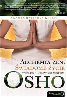 Chomikuj, ebook online Alchemia zen. Świadome życie według duchowego mistrza Osho. Swami Chaitanya Keerti