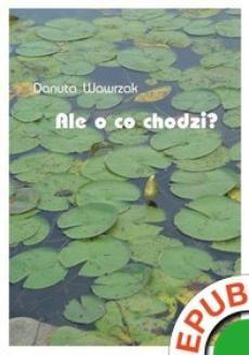 Chomikuj, ebook online Ale o co chodzi?. Danuta Wawrzak