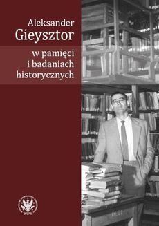 Chomikuj, ebook online Aleksander Gieysztor w pamięci i badaniach historycznych. Alicja Kulecka
