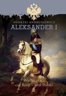 Ebook Aleksander I. Wielki gracz, car Rosji – król Polski pdf