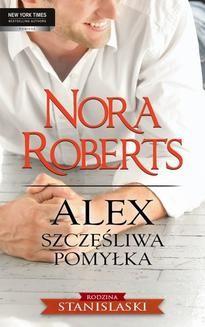 Chomikuj, ebook online Alex. Szczęśliwa pomyłka. Nora Roberts