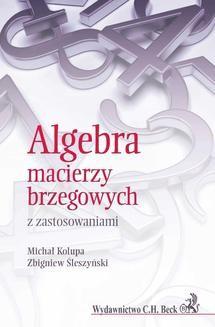 Chomikuj, ebook online Algebra macierzy brzegowych z zastosowaniami. Michał Kolupa