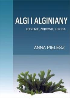 Chomikuj, ebook online Algi i alginiany. Leczenie, zdrowie, uroda. Anna Pielesz