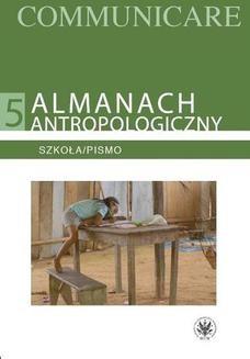 Chomikuj, pobierz ebook online Almanach antropologiczny. Communicare. Tom 5. Szkoła/Pismo. Tarzycjusz Buliński