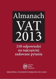 Chomikuj, pobierz ebook online Almanach VAT 2013 – 250 odpowiedzi na najczęściej zadawane pytania. Bogdan Świąder