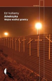 Chomikuj, pobierz ebook online Ameksyka Wojna wzdłuż granicy. Ed Vulliamy