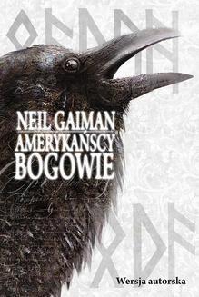 Chomikuj, pobierz ebook online Amerykańscy bogowie. Wersja autorska. Neil Gaiman