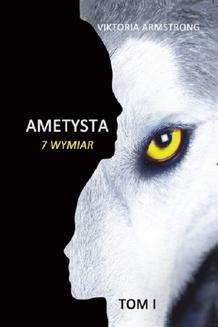 Chomikuj, pobierz ebook online Ametysta 7 wymiar tom 1. Viktoria Armstrong