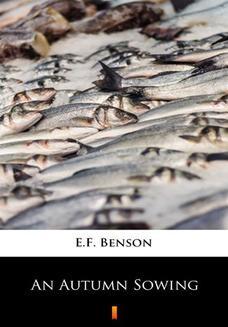Chomikuj, pobierz ebook online An Autumn Sowing. E.F. Benson