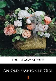 Chomikuj, ebook online An Old-Fashioned Girl. Louisa May Alcott