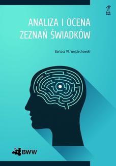 Chomikuj, pobierz ebook online Analiza i ocena zeznań świadków. Bartosz W. Wojciechowski