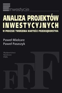 Chomikuj, ebook online Analiza projektów inwestycyjnych w procesie tworzenia wartości przedsiębiorstwa. Paweł Mielcarz