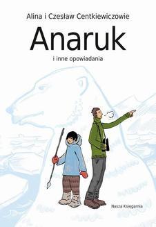 Chomikuj, ebook online Anaruk i inne opowiadania. Alina Centkiewicz