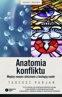 Chomikuj, ebook online Anatomia konflikty. Między nowym ateizmem a teologią nauki. Tadeusz Pabjan