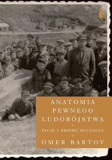 Chomikuj, pobierz ebook online Anatomia pewnego ludobójstwa. Życie i śmierć Buczacza. Omer Bartov