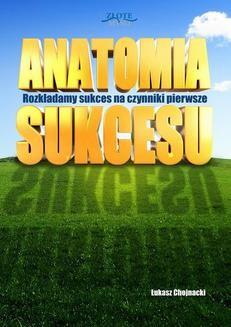 Chomikuj, pobierz ebook online Anatomia sukcesu. Łukasz Chojnacki