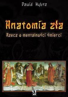 Chomikuj, ebook online Anatomia zła. Rzecz o mentalności śmierci. Dawid Hybsz