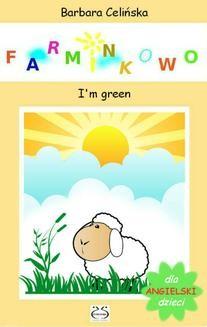 Chomikuj, pobierz ebook online Angielski dla dzieci. Farminkowo – I m green. Barbara Celińska