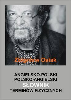 Chomikuj, pobierz ebook online Angielsko-polski i polsko-angielski słownik terminów fizycznych. Dr Zbigniew Osiak