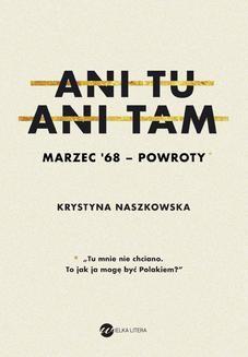 Chomikuj, ebook online Ani tu, ani tam. Marzec 68 – powroty. Krystyna Naszkowska