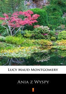 Chomikuj, ebook online Ania z Wyspy. Lucy Maud Montgomery