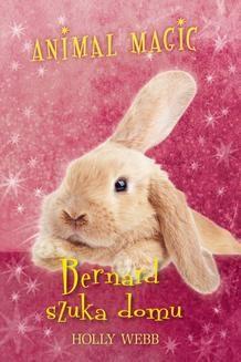 Chomikuj, ebook online Animal magic. Bernard szuka domu. Holly Webb